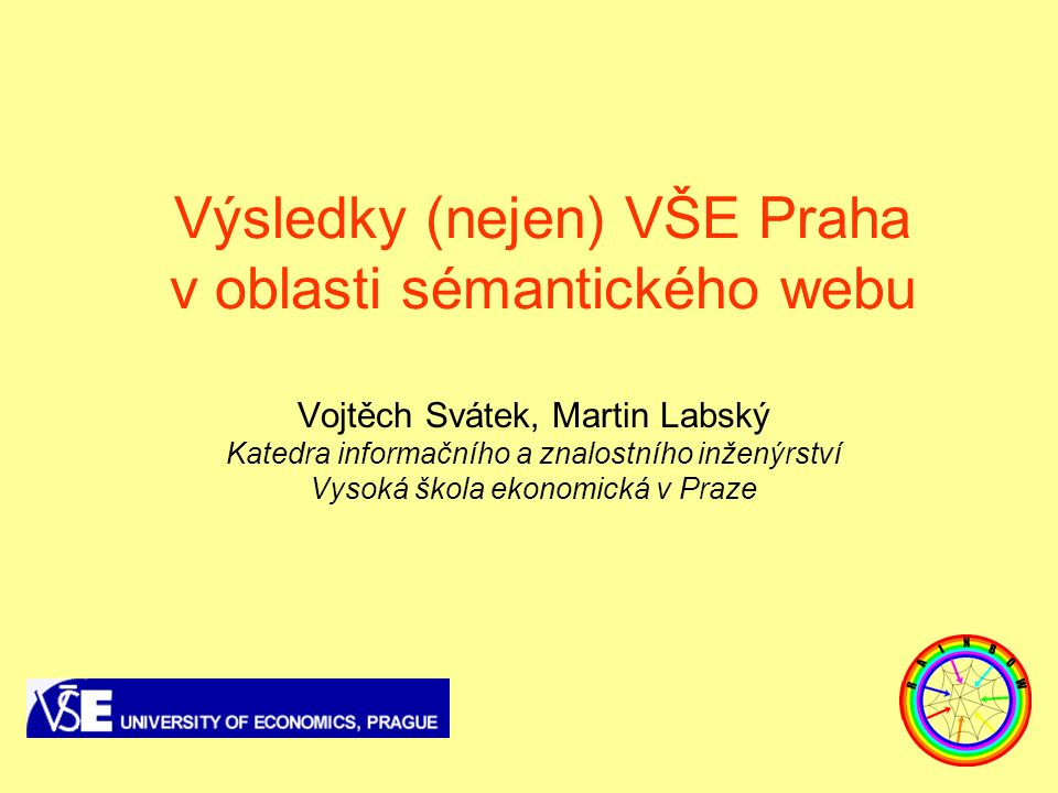 Svátek, Labský, Hora Informaticae, 14.3.2005 Kategorizace nástrojů pro DWM Four dimensions of DWM methods/tools: –Abstract task accomplished by the tool –Type of web object that is being addressed –Type/representation of underlying data –Problem domain Hence, TODD framework: presumably covers all what can be said about an arbitrary DWM method