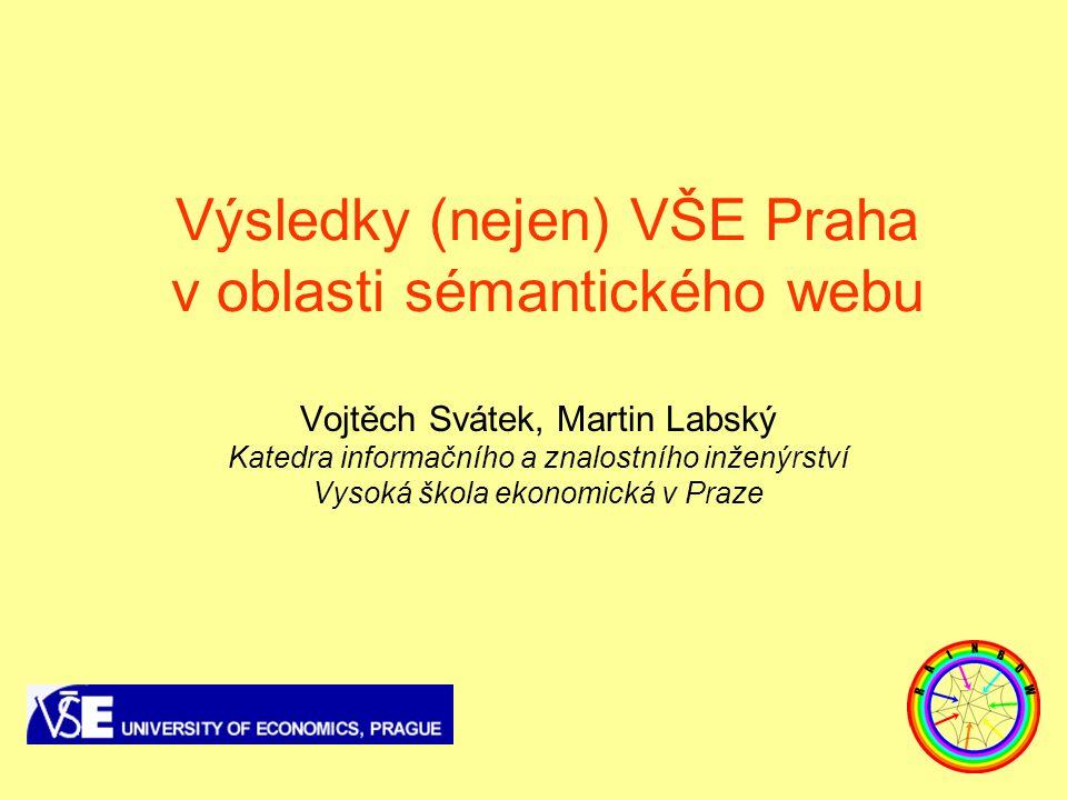 Výsledky (nejen) VŠE Praha v oblasti sémantického webu Vojtěch Svátek, Martin Labský Katedra informačního a znalostního inženýrství Vysoká škola ekono