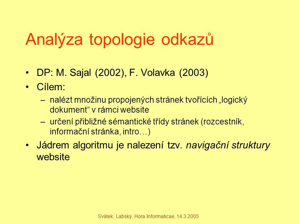 """Analýza topologie odkazů DP: M. Sajal (2002), F. Volavka (2003) Cílem: –nalézt množinu propojených stránek tvořících """"logický dokument"""" v rámci websit"""