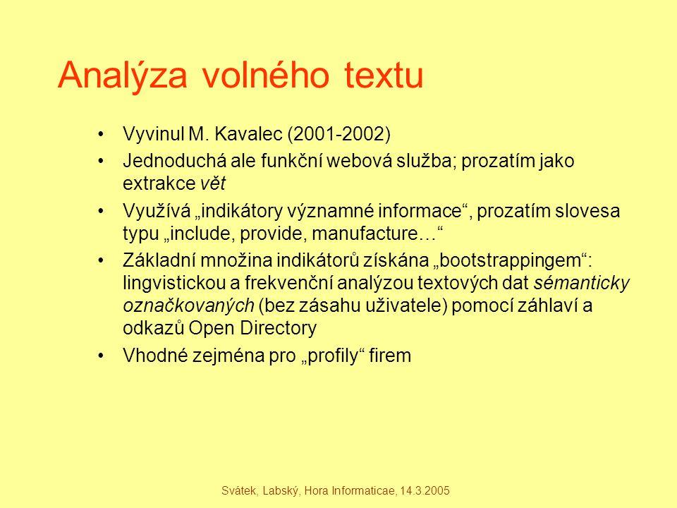 Svátek, Labský, Hora Informaticae, 14.3.2005 Analýza volného textu Vyvinul M. Kavalec (2001-2002) Jednoduchá ale funkční webová služba; prozatím jako