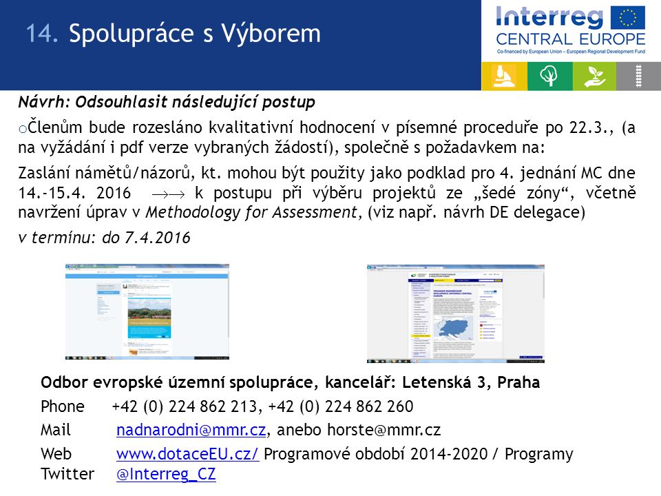Odbor evropské územní spolupráce, kancelář: Letenská 3, Praha Phone +42 (0) 224 862 213, +42 (0) 224 862 260 Mail nadnarodni@mmr.cz, anebo horste@mmr.