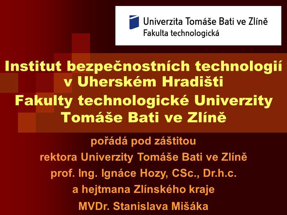 Institut bezpečnostních technologií v Uherském Hradišti Fakulty technologické Univerzity Tomáše Bati ve Zlíně pořádá pod záštitou rektora Univerzity Tomáše Bati ve Zlíně prof.