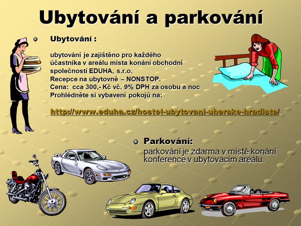 Ubytování a parkování Ubytování : ubytování je zajištěno pro každého účastníka v areálu místa konání obchodní společností EDUHA, s.r.o.