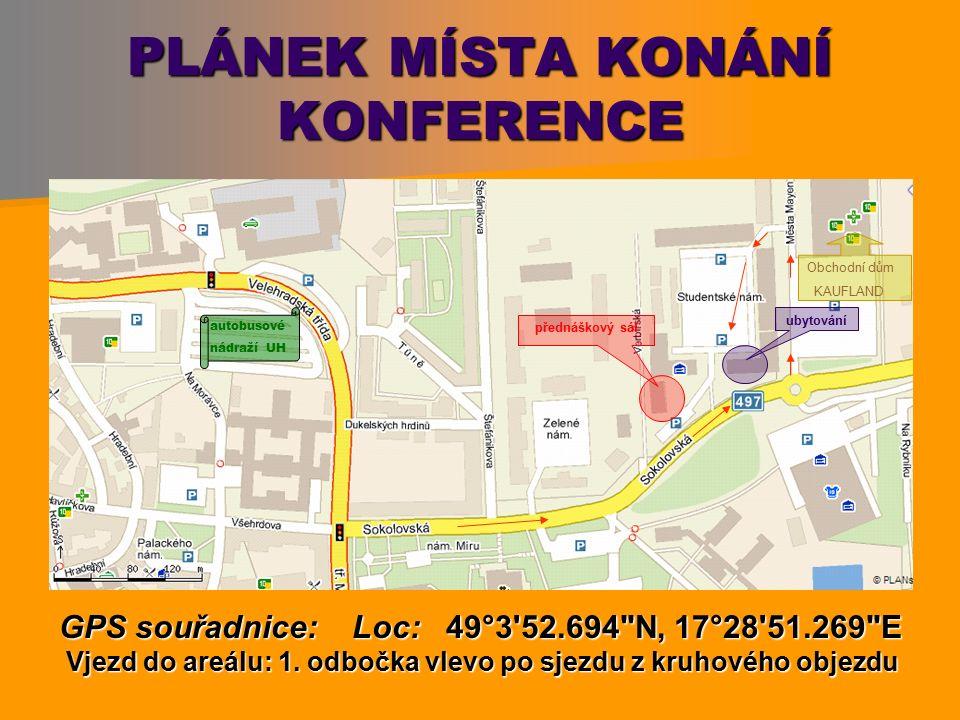 PLÁNEK MÍSTA KONÁNÍ KONFERENCE přednáškový sál ubytování Obchodní dům KAUFLAND GPS souřadnice: Loc: 49°3 52.694 N, 17°28 51.269 E Vjezd do areálu: 1.