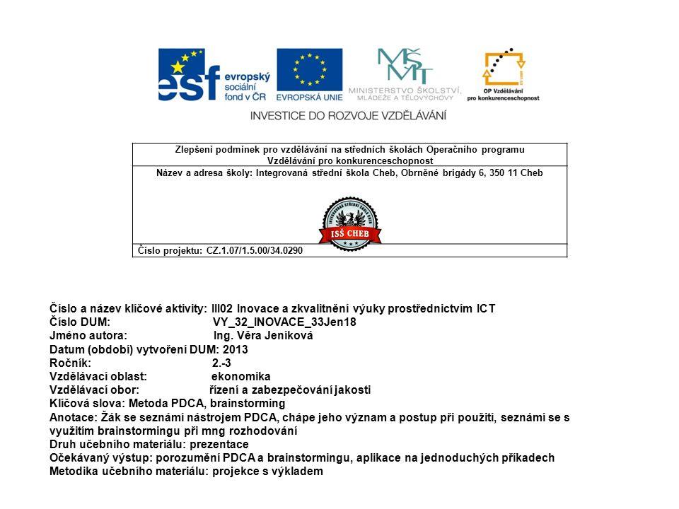 Zlepšení podmínek pro vzdělávání na středních školách Operačního programu Vzdělávání pro konkurenceschopnost Název a adresa školy: Integrovaná střední škola Cheb, Obrněné brigády 6, 350 11 Cheb Číslo projektu: CZ.1.07/1.5.00/34.0290 Číslo a název klíčové aktivity: III02 Inovace a zkvalitnění výuky prostřednictvím ICT Číslo DUM: VY_32_INOVACE_33Jen18 Jméno autora: Ing.