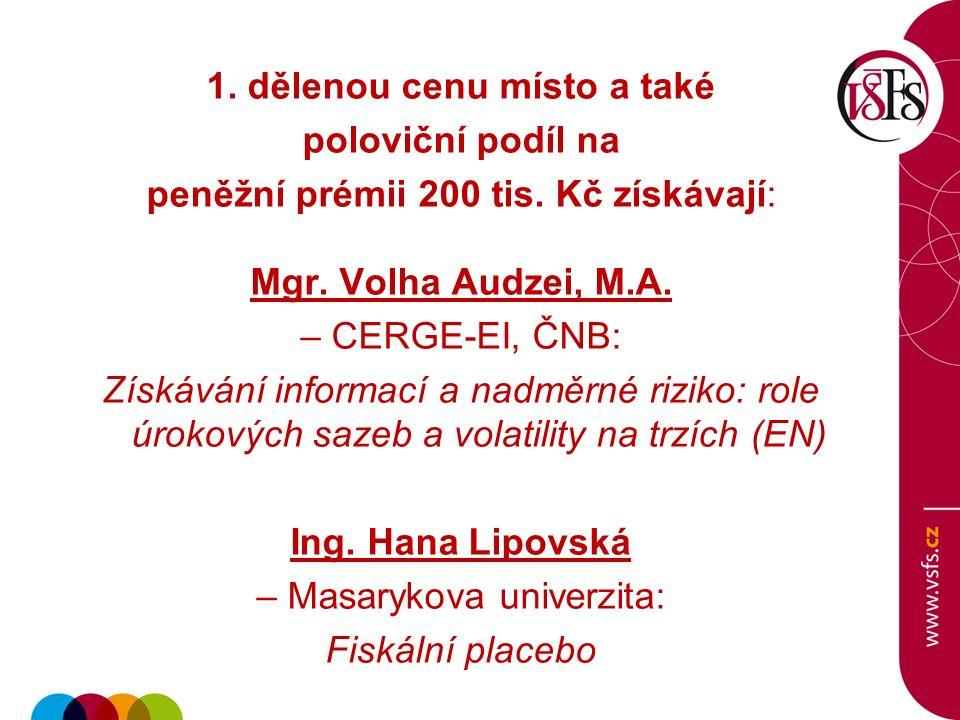 1. dělenou cenu místo a také poloviční podíl na peněžní prémii 200 tis. Kč získávají: Mgr. Volha Audzei, M.A. – CERGE-EI, ČNB: Získávání informací a n