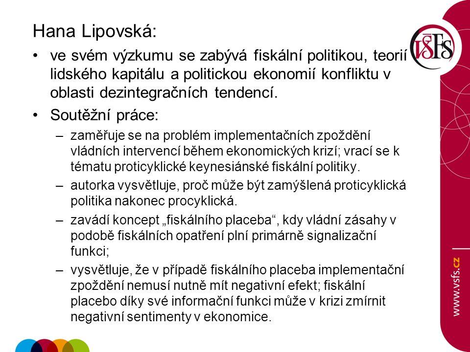 Hana Lipovská: ve svém výzkumu se zabývá fiskální politikou, teorií lidského kapitálu a politickou ekonomií konfliktu v oblasti dezintegračních tendencí.