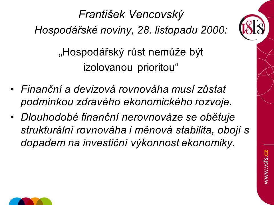 """František Vencovský Hospodářské noviny, 28. listopadu 2000: """"Hospodářský růst nemůže být izolovanou prioritou"""" Finanční a devizová rovnováha musí zůst"""
