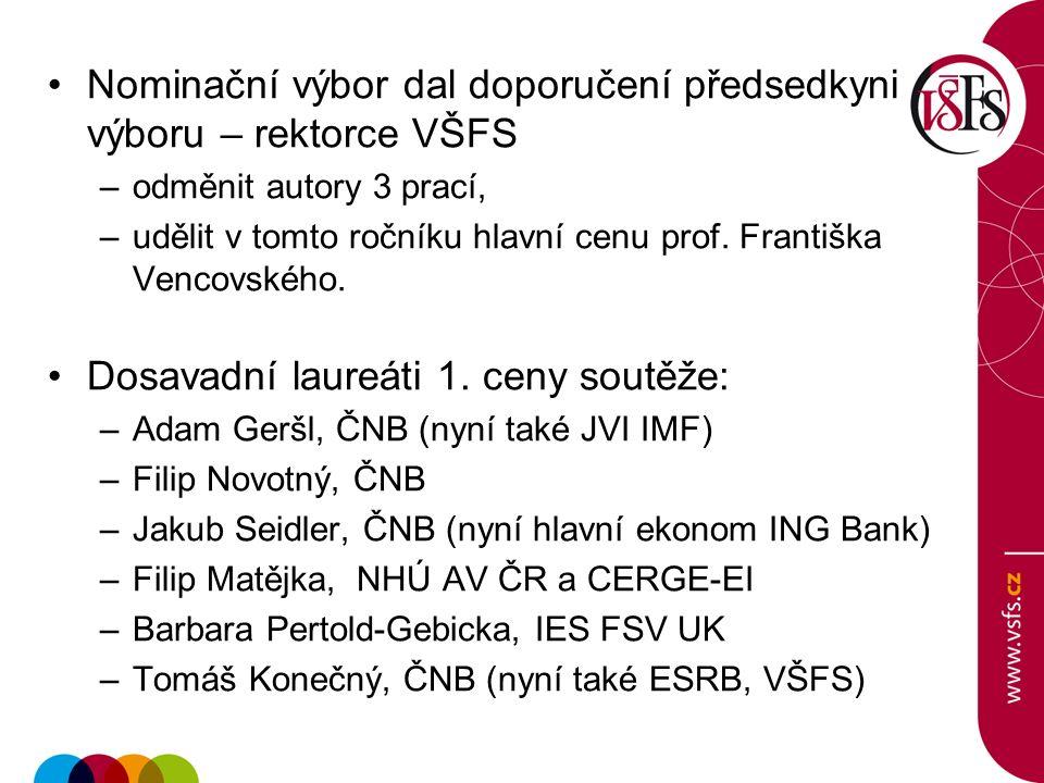 Nominační výbor dal doporučení předsedkyni výboru – rektorce VŠFS –odměnit autory 3 prací, –udělit v tomto ročníku hlavní cenu prof. Františka Vencovs