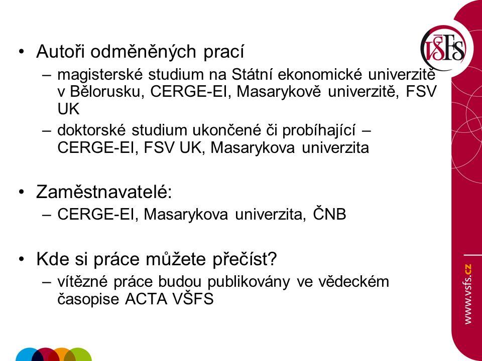 Autoři odměněných prací –magisterské studium na Státní ekonomické univerzitě v Bělorusku, CERGE-EI, Masarykově univerzitě, FSV UK –doktorské studium ukončené či probíhající – CERGE-EI, FSV UK, Masarykova univerzita Zaměstnavatelé: –CERGE-EI, Masarykova univerzita, ČNB Kde si práce můžete přečíst.