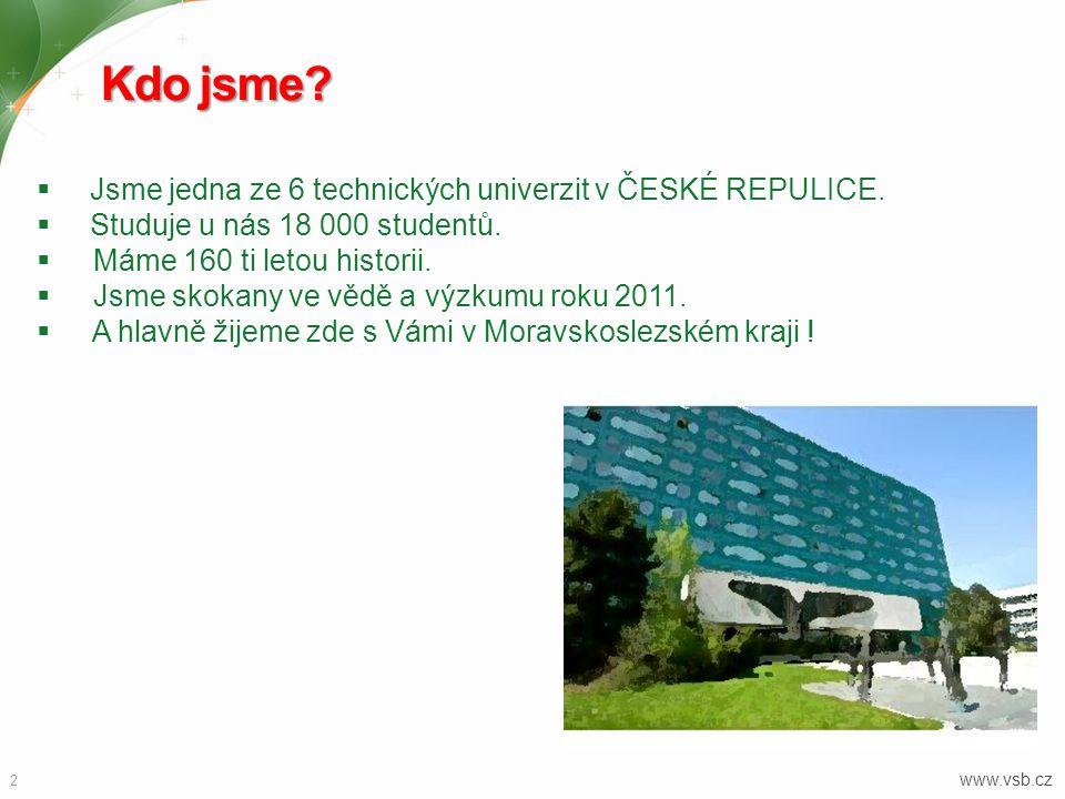Kdo jsme? 2 www.vsb.cz  Jsme jedna ze 6 technických univerzit v ČESKÉ REPULICE.  Studuje u nás 18 000 studentů.  Máme 160 ti letou historii.  Jsme