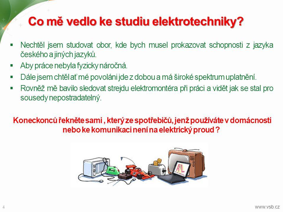 Co mě vedlo ke studiu elektrotechniky?  Nechtěl jsem studovat obor, kde bych musel prokazovat schopnosti z jazyka českého a jiných jazyků.  Aby prác