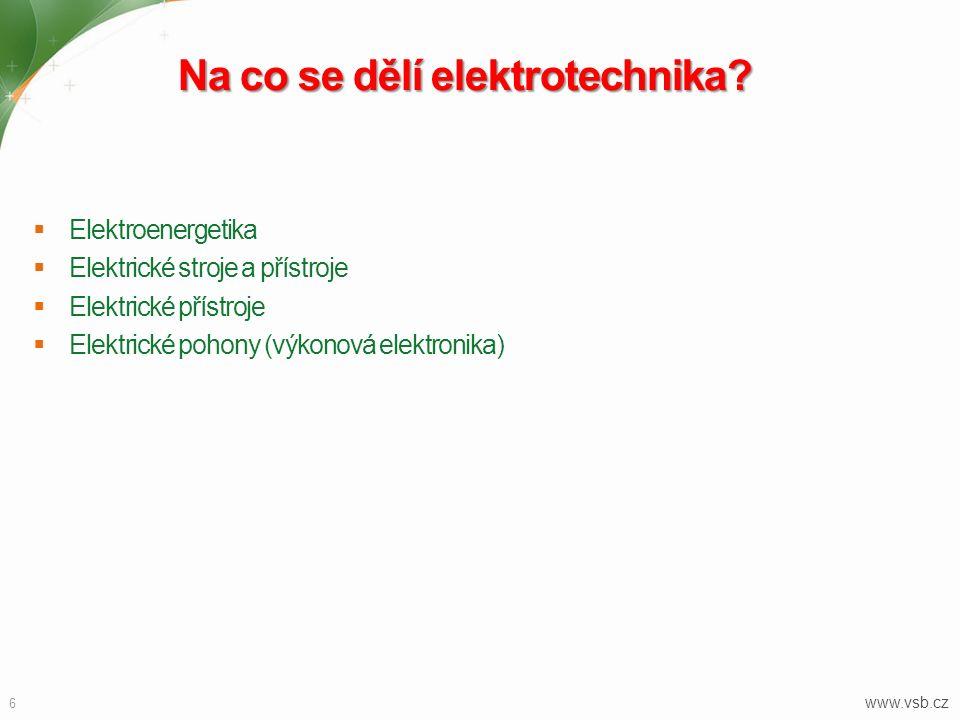 Na co se dělí elektrotechnika?  Elektroenergetika  Elektrické stroje a přístroje  Elektrické přístroje  Elektrické pohony (výkonová elektronika) 6