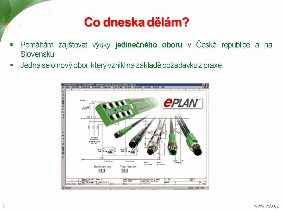 Co dneska dělám?  Pomáhám zajištovat výuky jedinečného oboru v České republice a na Slovensku  Jedná se o nový obor, který vznikl na základě požadav