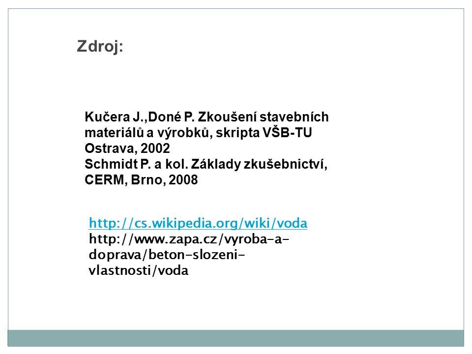 Zdroj: http://cs.wikipedia.org/wiki/voda http://www.zapa.cz/vyroba-a- doprava/beton-slozeni- vlastnosti/voda Kučera J.,Doné P. Zkoušení stavebních mat