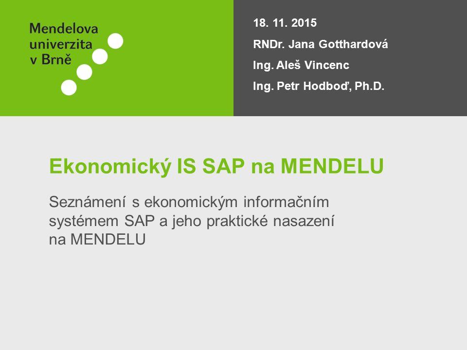 Ekonomický IS SAP na MENDELU Seznámení s ekonomickým informačním systémem SAP a jeho praktické nasazení na MENDELU 18.