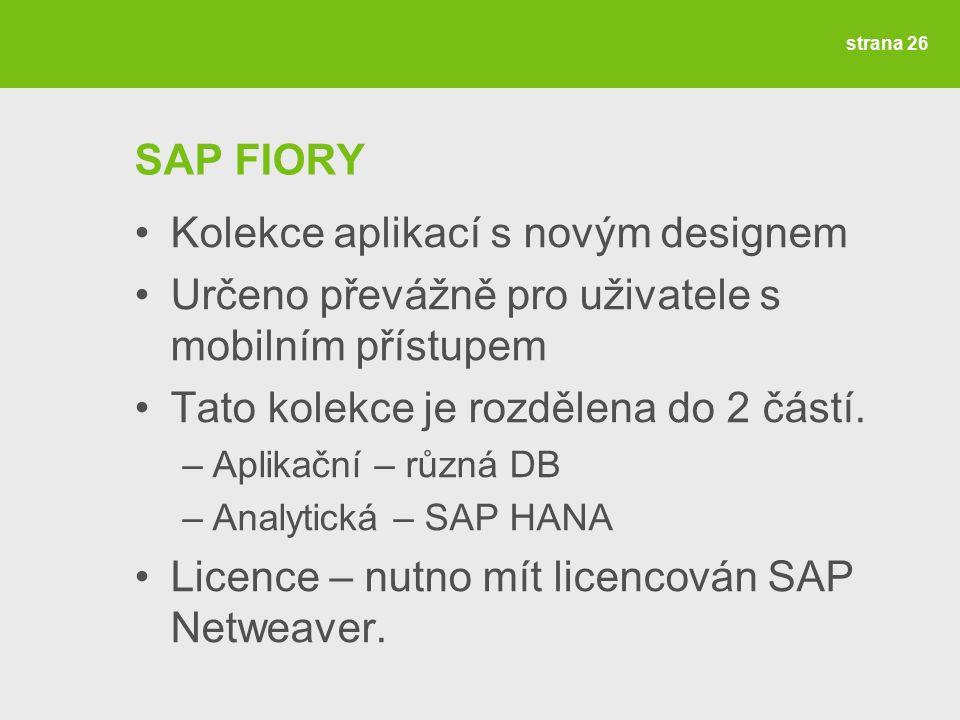 strana 26 SAP FIORY Kolekce aplikací s novým designem Určeno převážně pro uživatele s mobilním přístupem Tato kolekce je rozdělena do 2 částí.