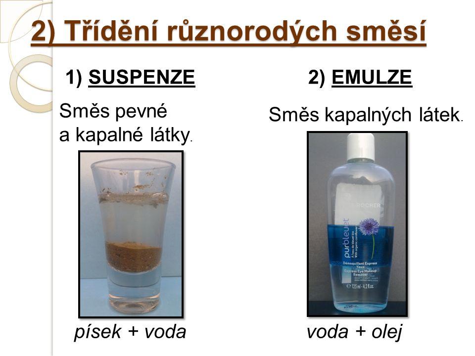 2) Třídění různorodých směsí 1) SUSPENZE2) EMULZE Směs pevné a kapalné látky.
