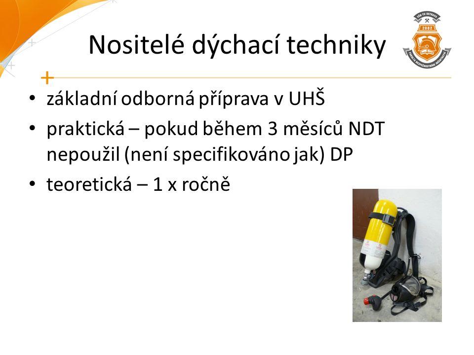 Nositelé dýchací techniky základní odborná příprava v UHŠ praktická – pokud během 3 měsíců NDT nepoužil (není specifikováno jak) DP teoretická – 1 x ročně