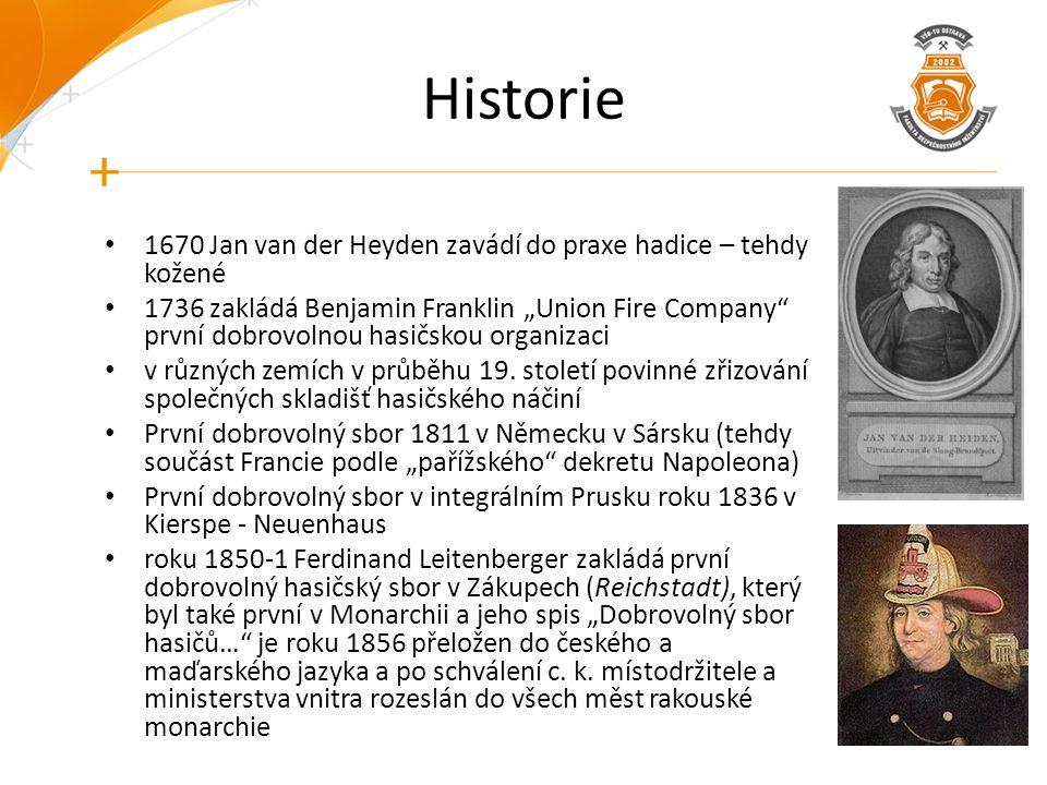 """Historie 1670 Jan van der Heyden zavádí do praxe hadice – tehdy kožené 1736 zakládá Benjamin Franklin """"Union Fire Company první dobrovolnou hasičskou organizaci v různých zemích v průběhu 19."""