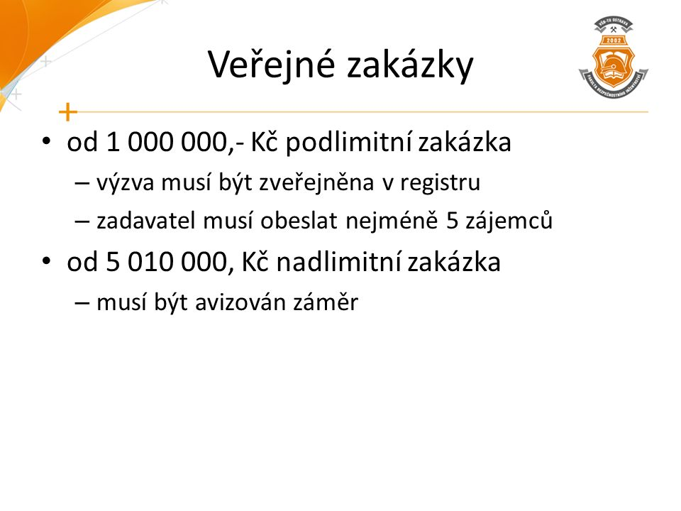Veřejné zakázky od 1 000 000,- Kč podlimitní zakázka – výzva musí být zveřejněna v registru – zadavatel musí obeslat nejméně 5 zájemců od 5 010 000, Kč nadlimitní zakázka – musí být avizován záměr