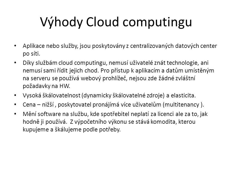 Výhody Cloud computingu Aplikace nebo služby, jsou poskytovány z centralizovaných datových center po síti.