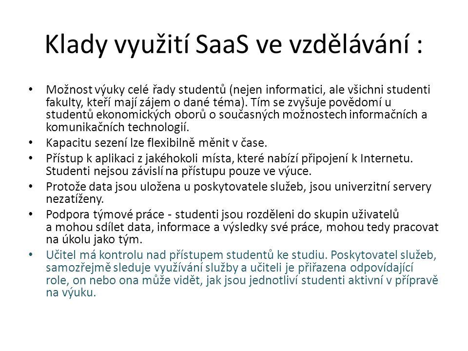 Klady využití SaaS ve vzdělávání : Možnost výuky celé řady studentů (nejen informatici, ale všichni studenti fakulty, kteří mají zájem o dané téma).