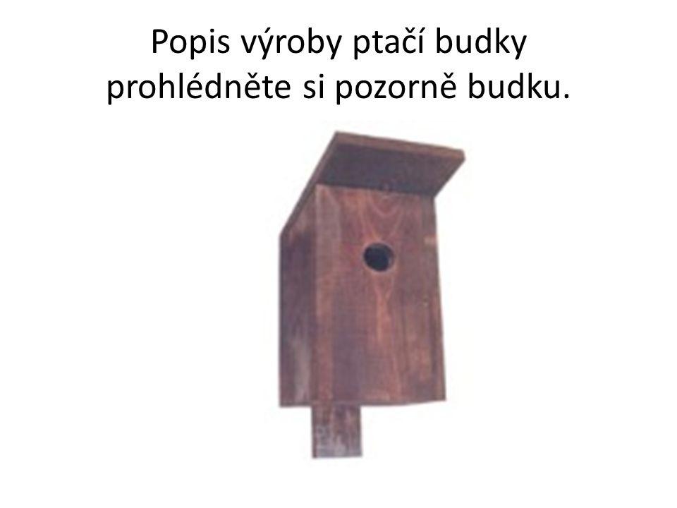 Popis výroby ptačí budky prohlédněte si pozorně budku.