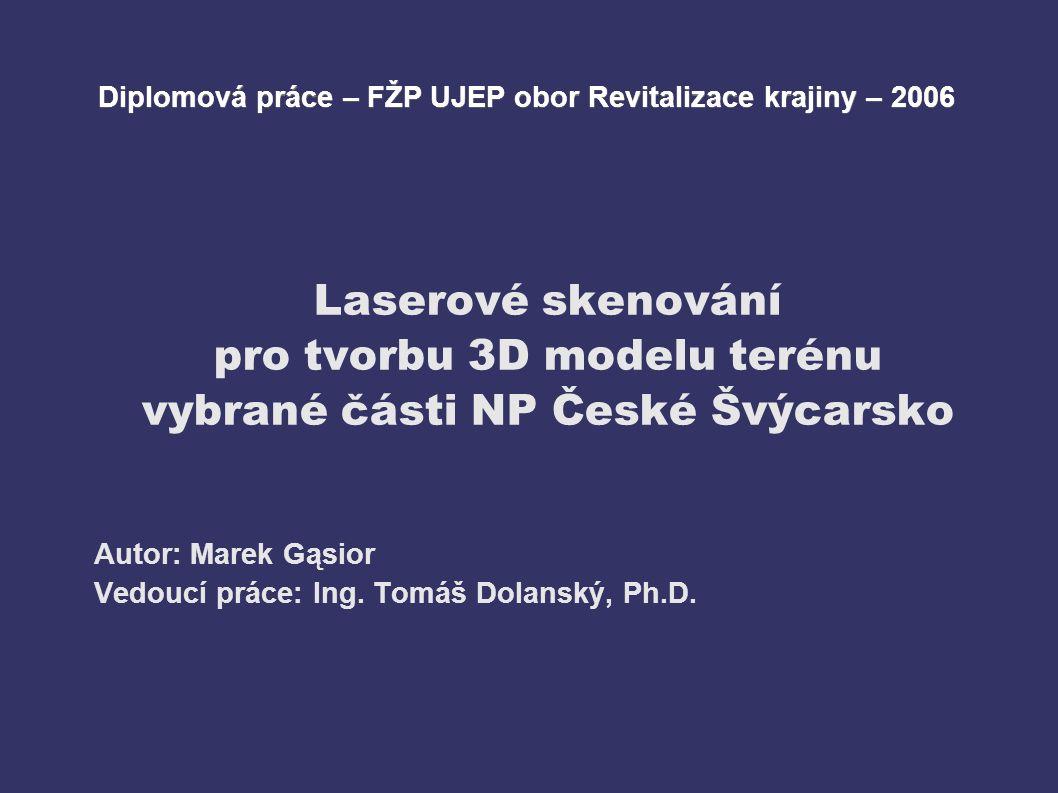 Laserové skenování pro tvorbu 3D modelu terénu vybrané části NP České Švýcarsko Autor: Marek Gąsior Vedoucí práce: Ing.