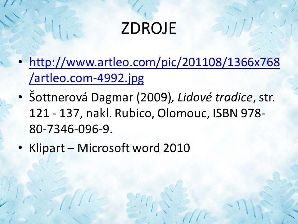 ZDROJE http://www.artleo.com/pic/201108/1366x768 /artleo.com-4992.jpg http://www.artleo.com/pic/201108/1366x768 /artleo.com-4992.jpg Šottnerová Dagmar (2009), Lidové tradice, str.