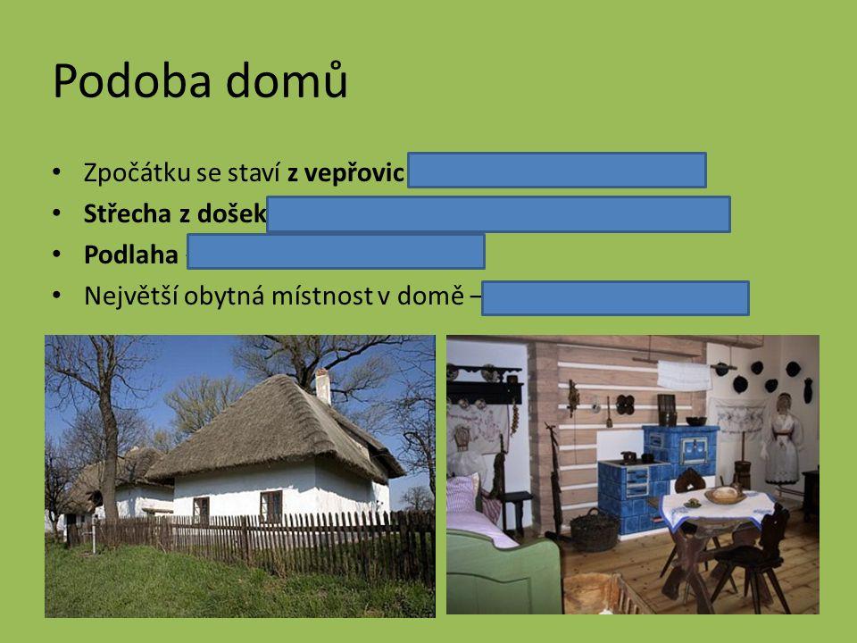 Podoba domů Zpočátku se staví z vepřovic (nepálené, sušené cihly) Střecha z došek (svazky svázané slámy), později šindele Podlaha – udusaná hlína Nejv