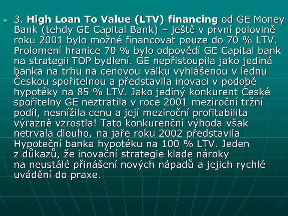 3. High Loan To Value (LTV) financing od GE Money Bank (tehdy GE Capital Bank) – ještě v první polovině roku 2001 bylo možné financovat pouze do 70 %