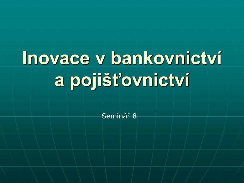 Inovace v bankovnictví a pojišťovnictví Seminář 8