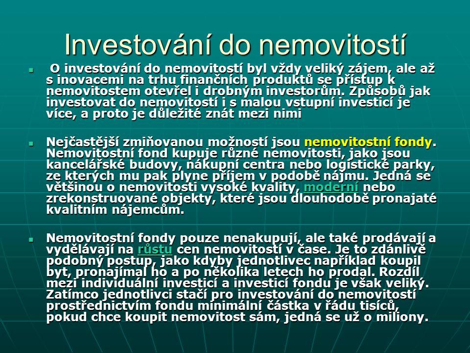 Investování do nemovitostí O investování do nemovitostí byl vždy veliký zájem, ale až s inovacemi na trhu finančních produktů se přístup k nemovitostem otevřel i drobným investorům.
