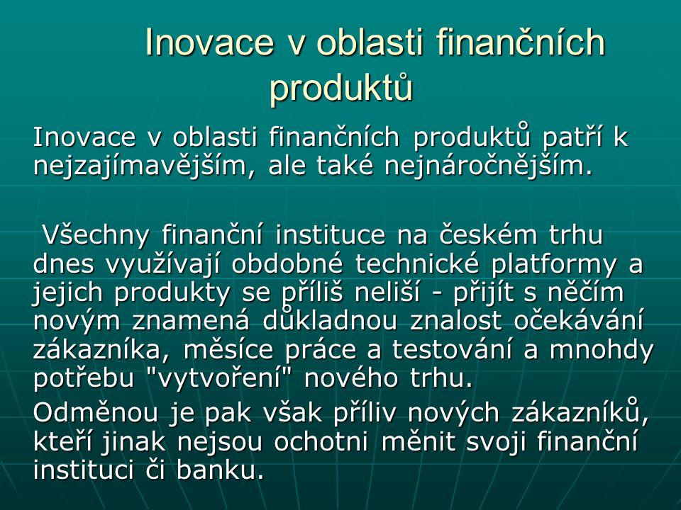 Inovace v oblasti finančních produktů Inovace v oblasti finančních produktů patří k nejzajímavějším, ale také nejnáročnějším.