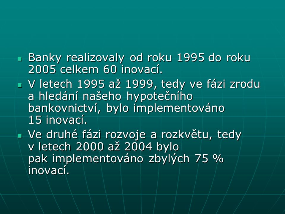 Banky realizovaly od roku 1995 do roku 2005 celkem 60 inovací.