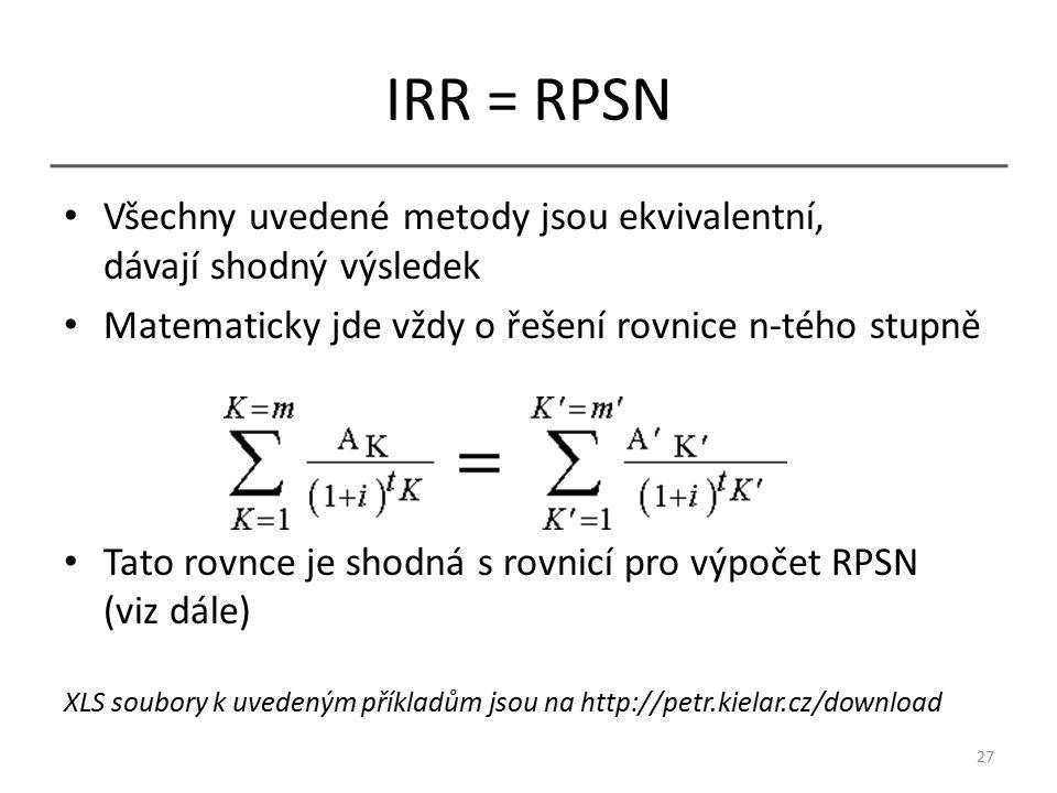 IRR = RPSN Všechny uvedené metody jsou ekvivalentní, dávají shodný výsledek Matematicky jde vždy o řešení rovnice n-tého stupně Tato rovnce je shodná s rovnicí pro výpočet RPSN (viz dále) XLS soubory k uvedeným příkladům jsou na http://petr.kielar.cz/download 27