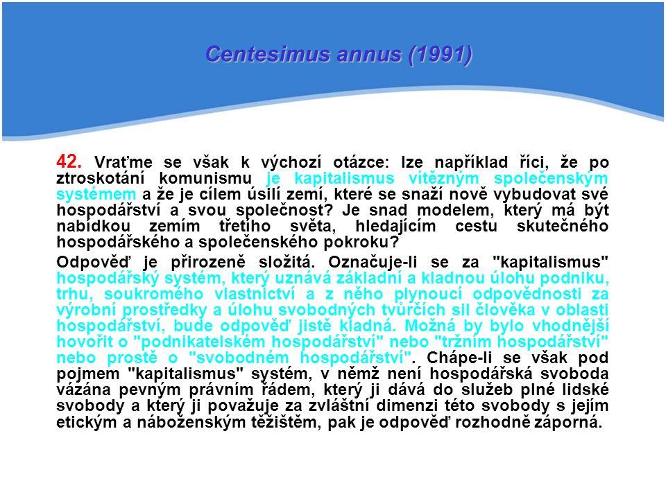 42. Vraťme se však k výchozí otázce: lze například říci, že po ztroskotání komunismu je kapitalismus vítězným společenským systémem a že je cílem úsil