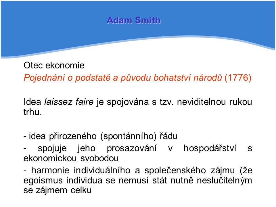 Otec ekonomie Pojednání o podstatě a původu bohatství národů (1776) Idea laissez faire je spojována s tzv.