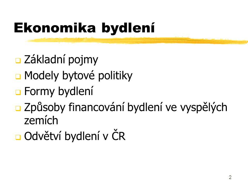 2 Ekonomika bydlení  Základní pojmy  Modely bytové politiky  Formy bydlení  Způsoby financování bydlení ve vyspělých zemích  Odvětví bydlení v ČR