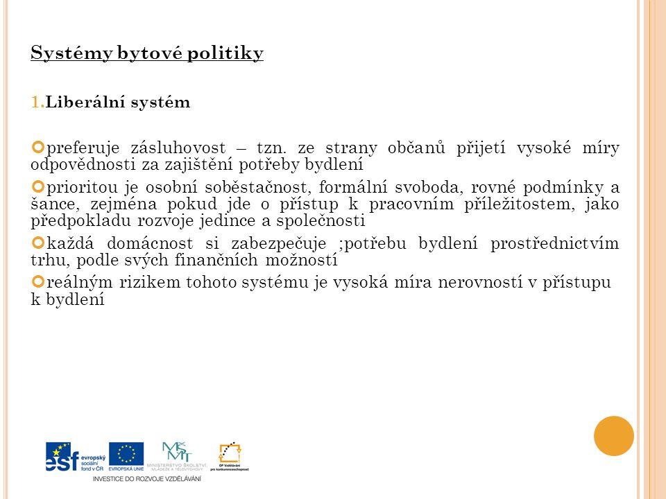 Systémy bytové politiky 1.Liberální systém preferuje zásluhovost – tzn.
