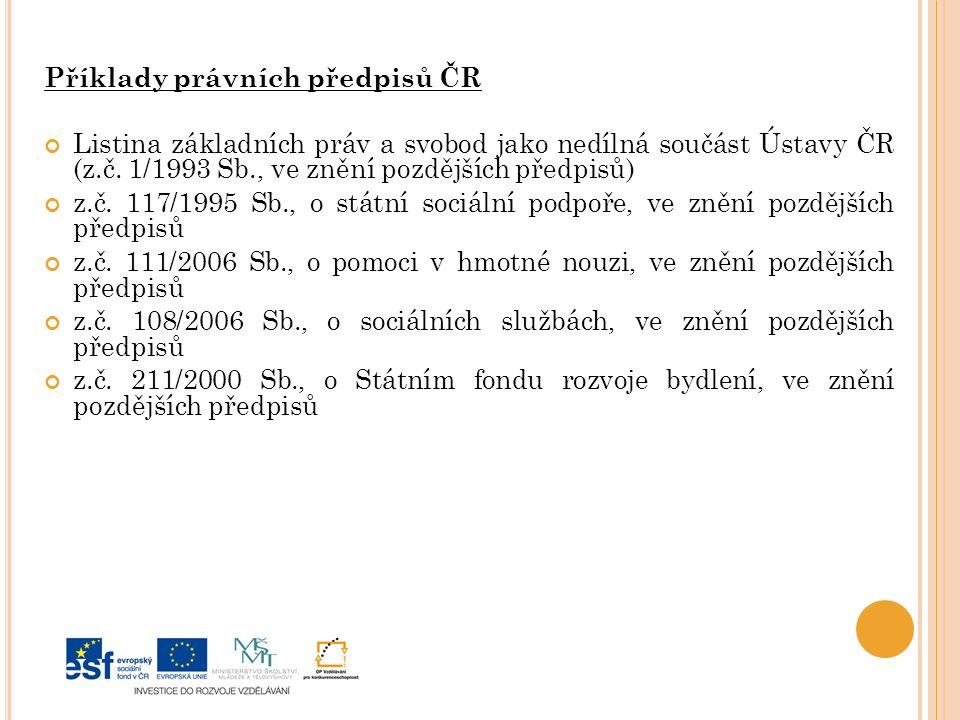 Příklady právních předpisů ČR Listina základních práv a svobod jako nedílná součást Ústavy ČR (z.č.