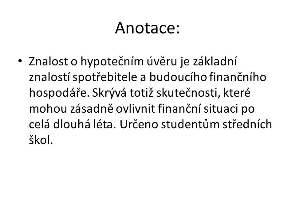 Anotace: Znalost o hypotečním úvěru je základní znalostí spotřebitele a budoucího finančního hospodáře.