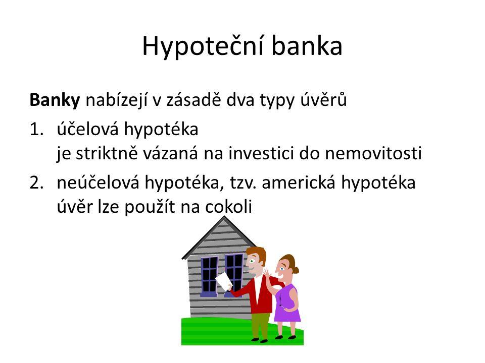 Hypoteční banka Banky nabízejí v zásadě dva typy úvěrů 1.účelová hypotéka je striktně vázaná na investici do nemovitosti 2.neúčelová hypotéka, tzv.