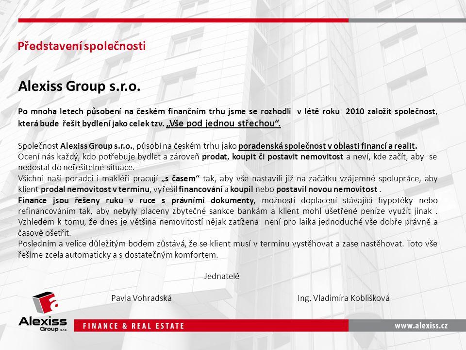 Představení společnosti Alexiss Group s.r.o. Po mnoha letech působení na českém finančním trhu jsme se rozhodli v létě roku 2010 založit společnost, k