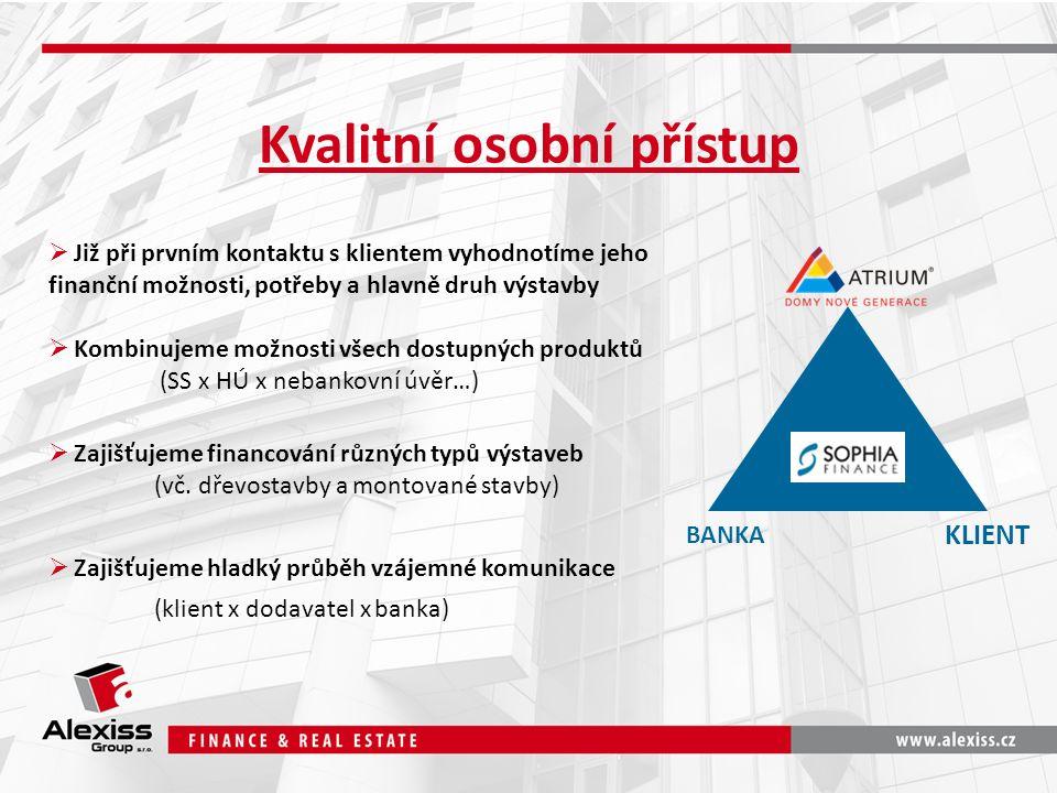 Kvalitní osobní přístup  Již při prvním kontaktu s klientem vyhodnotíme jeho finanční možnosti, potřeby a hlavně druh výstavby  Kombinujeme možnosti