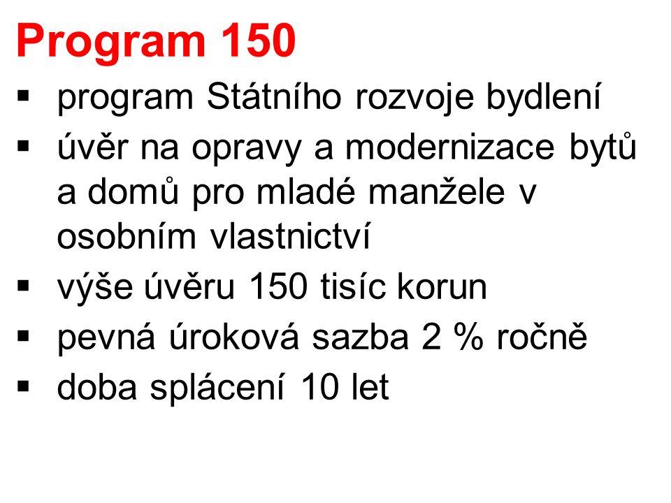 Program 150  program Státního rozvoje bydlení  úvěr na opravy a modernizace bytů a domů pro mladé manžele v osobním vlastnictví  výše úvěru 150 tis