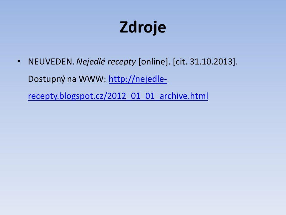 Zdroje NEUVEDEN. Nejedlé recepty [online]. [cit. 31.10.2013]. Dostupný na WWW: http://nejedle- recepty.blogspot.cz/2012_01_01_archive.htmlhttp://nejed
