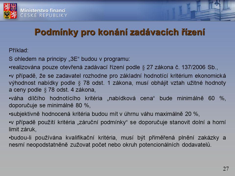 """27 Podmínky pro konání zadávacích řízení Příklad: S ohledem na principy """"3E budou v programu: realizována pouze otevřená zadávací řízení podle § 27 zákona č."""
