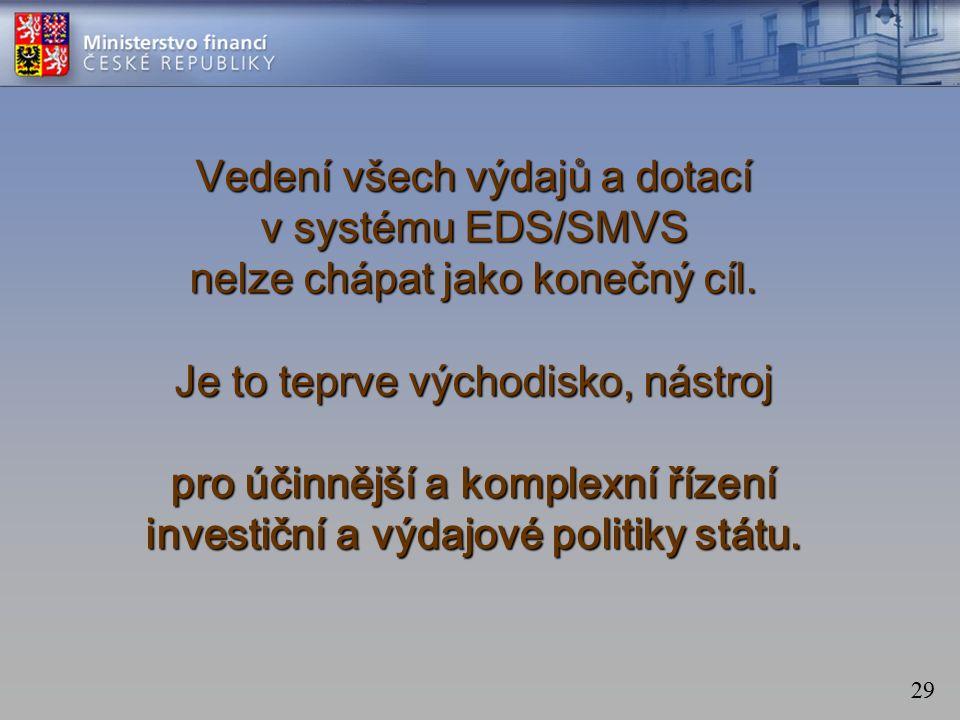 29 Vedení všech výdajů a dotací v systému EDS/SMVS nelze chápat jako konečný cíl.